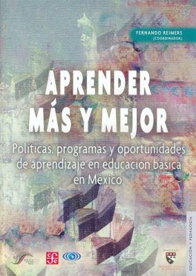 Aprender Mas y Mejor: Politicas, Programas y Oportunidades de Aprendizaje en Educacionbasica en Mexico 2000-2006 9789681681951