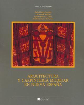 Arquitectura y Carpinteria Mudejar En Nueva Espa~na 9789686084542