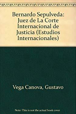 Bernardo Sepulveda: Juez de La Corte Internacional de Justicia 9789681212896