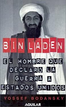 Bin Laden: El Hombre Que Declaro La Guerra a Estados Unidos / 9789681909284