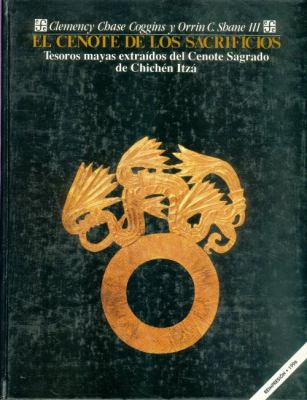 El Cenote de Los Sacrificios: Tesoros Mayas Extraidos del Cenote Sagrado de Chichen Itza 9789681630744