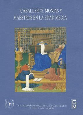 Caballeros, Monjas y Maestros En La Edad Media 9789683653741