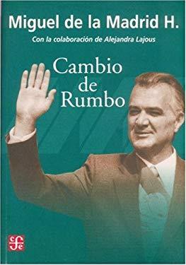 Cambio de Rumbo: Testimonios de Una Presidencia, 1982 -1988 9789681672096