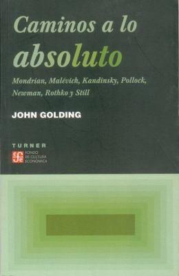 Caminos A Lo Absoluto: Mondrian, Malevich, Kandinsky, Pollock, Newman, Rothko y Still 9789681671143