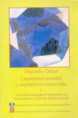 Capitalismo Mundial y Capitalismos Nacionales I: La Transicion Europea al Capitalismo, el Mercantilismo y el Primer Sistema Colonial 9789683617736