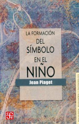 La Formacion del Simbolo En El Nino: Imitacion, Juego y Sueno. Imagen y Representacion 9789681602703