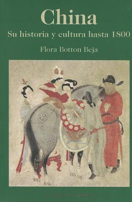 China: Su Historia y Cultura Hasta 1800 = China 9789681209711
