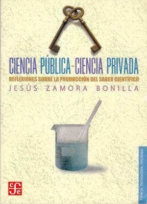 Ciencia Publica-Ciencia Privada: Reflexiones Sobre la Produccion del Saber Cientifico 9789681674700