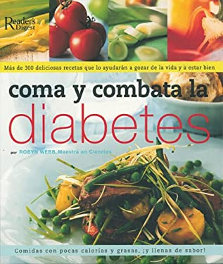 Coma y Combata la Diabetes: Mas de 300 Deliciosas Recetas Que Lo Ayudaran A Gozar de la Vida y A Estar Bien 9789682803819