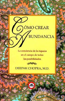 Como Crear Bundancia: La Conciencia de la Riqueza en el Campo de Todas las Posibilidades = Creating Affluence 9789688901427