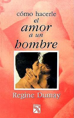 Como Hacerle el Amor A un Hombre = How to Love Men 9789681317034