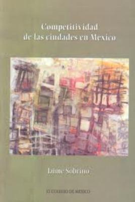 Competitividad de Las Ciudades En Mexico 9789681210984