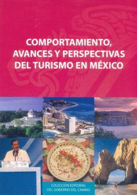 Comportamiento, Avances y Perspectivas del Turismo En M'Xico: A Cuatro Aos del Cambio Democrtico 9789681678838