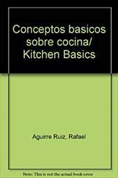 Conceptos basicos sobre cocina/ Kitchen Basics (Spanish Edition) - Aguirre Ruiz, Rafael