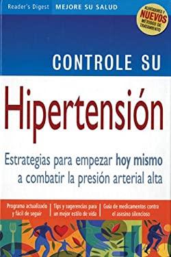 Controle Su Hipertension: Estrategias Para Empezar Hoy Mismo a Combatir La Presion Arterial Alta 9789682803703