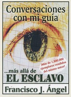 Conversaciones Con Mi Guia: ...Mas Alla de el Esclavo = Conversation with My Guide 9789685366496