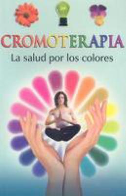 Cromoterapia: La Salud Por los Colores 9789689120025