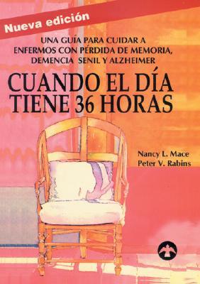 Cuando el Dia Tiene 36 Horas: Una Guia Para Cuidar A Enfermos Con Alzheimer, Perdida de Memoria y Demencia Senil 9789688604649