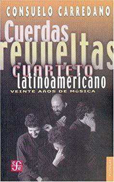 Cuerdas Revueltas: Cuarteto Latinoamericano: Veinte Aos de Msica 9789681670184