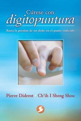Curese Con Digitopuntura: Basta la Presion de un Dedo en el Punto Indicado 9789688606612
