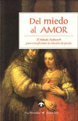 Del Miedo al Amor: El Metodo Pathwork Para Transformar la Relacion de Pareja 9789688604991