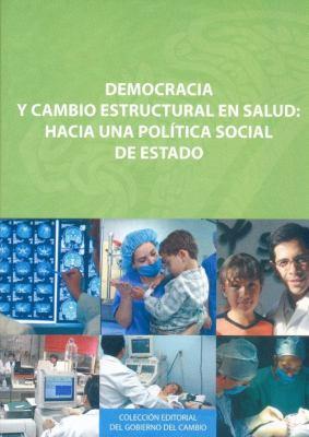Democracia y Cambio Estructural en Salud: Hacia una Politica Social de Estado 9789681682583