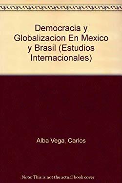 Democracia y Globalizacion En Mexico y Brasil 9789681211264