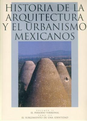 Historia de la Arquitectura y el Urbanismo Mexicanos, Volumen II: El Periodo Virreinal, Tomo III: El Surguimiento de una Identidad 9789681668112