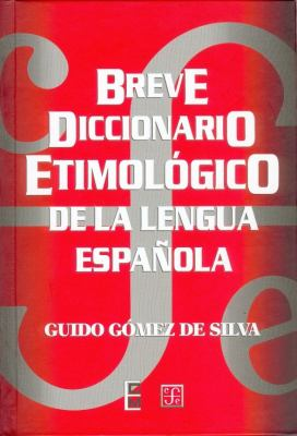 Breve Diccionario Etimologico de La Lengua Espanola: 10 000 Articulos, 1 300 Familias de Palabras 9789681655433