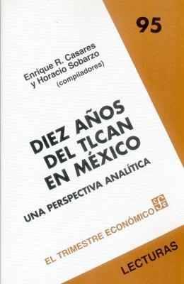 Diez Aos del TLCAN en Mexico: Una Perspectiva Analitica 9789681671716