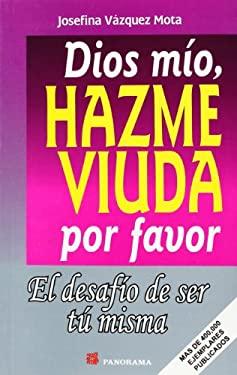 Dios Mio, Hazme Viuda Por Favor 9789683808455
