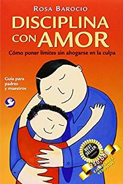 Disciplina Con Amor: Como Poner Limites Sin Ahogarse En La Culpa 9789688607329