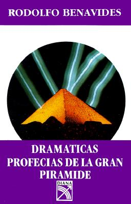 Dramaticas Profecias de la Gran Piramide = Dramatic Prophecies of the Great Pyramid