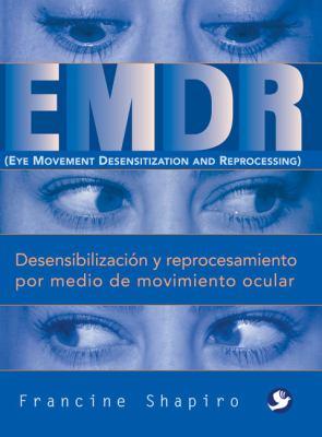 EMDR: Desensibilizacion y Reprocesamiento Por Medio de Movimiento Ocular 9789688602706
