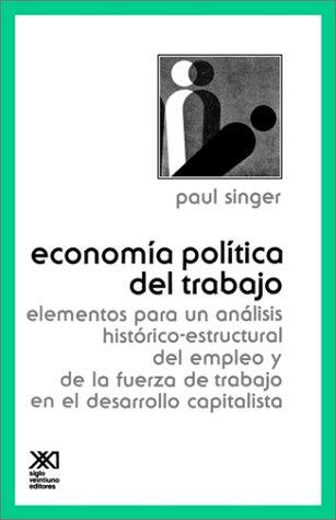 Economia Politica del Trabajo: Elementos Para un Analisis Historico - Estructural del Empleo y de la Fuerza de Trabajo en el Desarrollo Capitalista 9789682309427