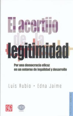 El Acertijo de La Legitimidad: Por Una Democracia Eficaz En Un Entorno de La Legalidad y Desarrollo 9789681684495