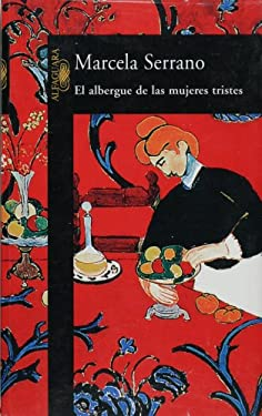 El Albergue de Las Mujeres Tristes = The Refuge of Sad Women 9789681904012