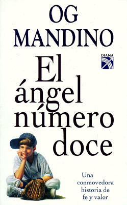 El Angel Numero Doce: Una Conmovedora Historia de Fe y Valor = The Twelfth Angel 9789681324650