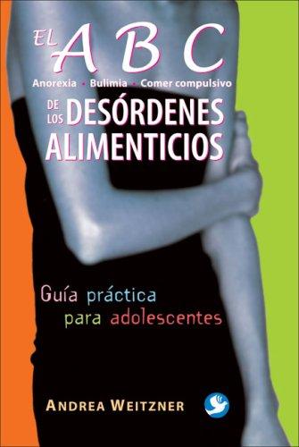 El Anorexia, Bulimia, Comer Compulsivo de los Desordenes Alimentcios: Guia Practica Para Adolescentes 9789688608739