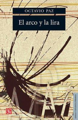El Arco y La Lira: El Poema, La Revelacion Poetica, Poesia E Historia 9789681607821