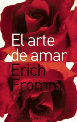 El Arte de Amar: Una Investigacion Sobre la Naturaleza del Amor = The Art of Loving 9789688535493