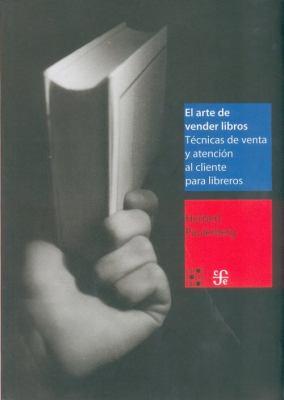 El Arte de Vender Libros. Tecnicas de Venta y Atencion Al Cliente Para Libreros 9789681673826