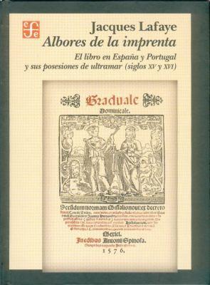 Albores de La Imprenta. El Libro En Espana y Portugal y Sus Posesiones de Ultramar (Siglos XV-XVI)