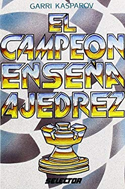 El Campeon Ensena Ajedrez = The Chess Champion Teachless Chess Techniques 9789684033832