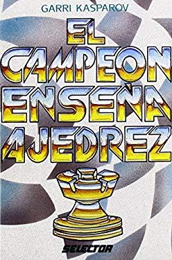 El Campeon Ensena Ajedrez = The Chess Champion Teachless Chess Techniques