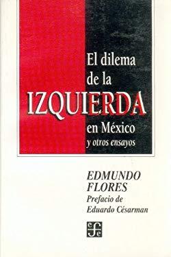El Dilema de La Izquierda En Mexico y Otros Ensayos 9789681648787