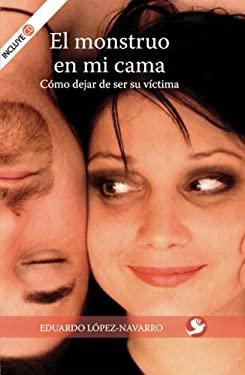 El Monstruo En Mi Cama: Como Dejar de Ser Su Victima 9789688609347