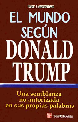 El Mundo Segun Donald Trump: Una Semblanza No Autorizada en Sus Proprias Palabras = The World According to Trump 9789683816443