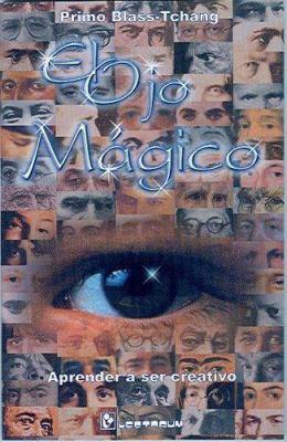 El Ojo Magico: Aprender a Ser Creativo 9789685270052