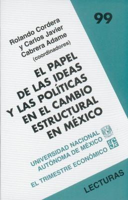 El Papel de las Ideas y las Politicas en el Cambio Estructural en Mexico 9789681685447